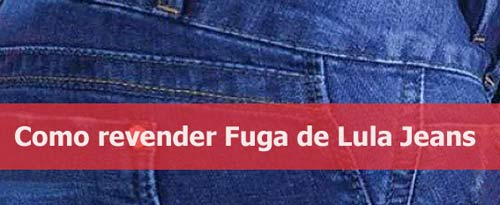 Revenda Fuga de Lula Jeans.
