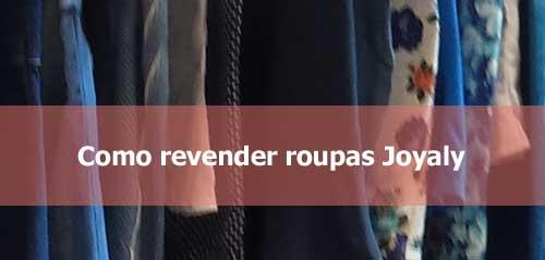 Como revender roupas Joyaly.