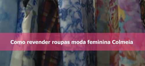 23b119788f Como revender roupas moda feminina Colmeia.
