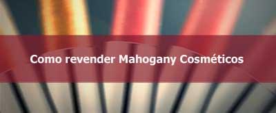 Como revender cosméticos Mahogany.