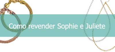 Como revender Sophie e Juliete.