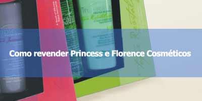 Como revender Princess e Florence Cosméticos.