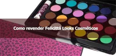 Como revender cosméticos Felicitta Looks.