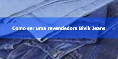 Como ser uma revendedora Bivik Jeans.