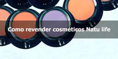 Como revender cosméticos Natu Life.