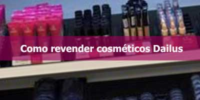 Como revender cosméticos Dailus.