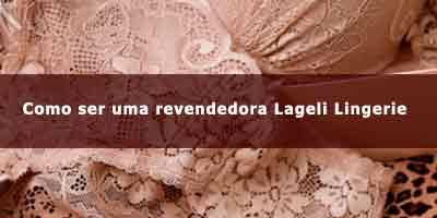 ba083a3ed Como ser uma revendedora Lageli Lingerie.