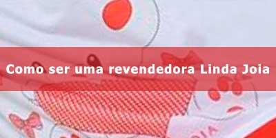 c479183e4 Como ser uma revendedora da Linda Joia.