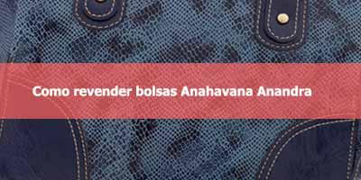 Como revender bolsas Anahavana da Anandra.