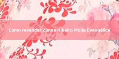 Como revender Zunna Ribeiro.