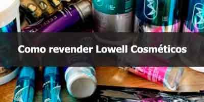 Como revender Lowell Cosméticos.
