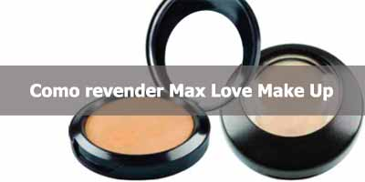 Como revender maquiagens Max Love.