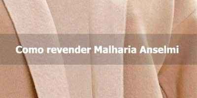 Como revender Malharia Anselmi.