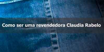 Como ser uma revendedora Claudia Rabelo.