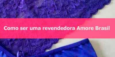 Como ser uma revendedora Amore Brasil.