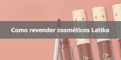 Como revender cosméticos Latika.