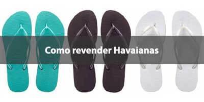 51014b027b Como revender Havaianas.